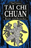 Tai Chi Chuan: Roots and Branches - Nigel Sutton
