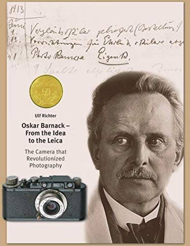 Oskar Barnack - From the Idea to the Leica. The Camera that Revolutionized Photography