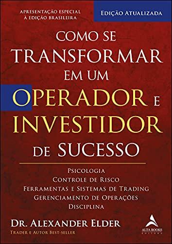 Como se transformar em um operador e investidor de sucesso: psicologia, controle de risco, ferramentas e sistemas de trading, gerenciamento de operações, disciplina