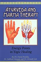 AYURVEDA & MARMA THERAPY ENERG: Energy Points in Yogic Healing
