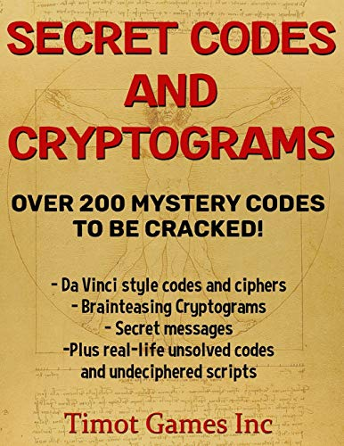 Secret Codes and Cryptograms Over 200 Mystery Codes To Be Cracked: Brain Teasing Cryptoquotes for the Whole Family