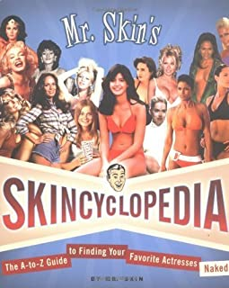 Mr. Skin's Skincyclopedia: The A-to-Z Guide to Finding Your Favorite Actresses Naked Paperback – December 9, 2004