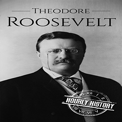 Theodore Roosevelt: A Life from Beginning to End audiobook cover art