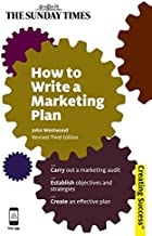 How to Write a Marketing Plan: Carry Out a Marketing Audit; Establish Objectives and Strategies; Create an Effective Plan (Sunday Times Creating Success)
