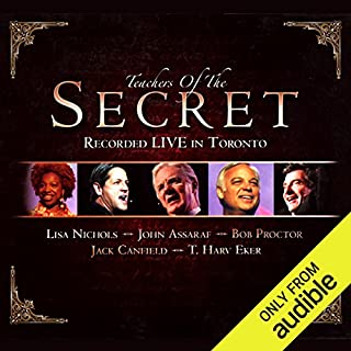 Teachers of The Secret     Recorded Live              By:                                                                                                                                 Bob Proctor,                                                                                        Jack Canfield,                                                                                        Lisa Nichols,                   and others                          Narrated by:                                                                                                                                 Bob Proctor,                                                                                        Jack Canfield,                                                                                        Lisa Nichols                      Length: 5 hrs and 30 mins     87 ratings     Overall 4.5