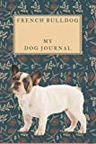 Dog Journal For French Bulldog Long 2 Years Edition with Dog Image: it allows you for 110 Weeks or more than 2 Years to write down all aspects of dog ... being (Dog Journal For Different Dog Breeds)
