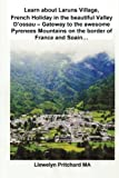 Learn about Laruns Village, French Holiday in the beautiful Valley D'ossau - Gateway to the awesome Pyrenees Mountains on the border of France and Spain…: Volume 5 (Travel Handbooks) [Idioma Inglés]