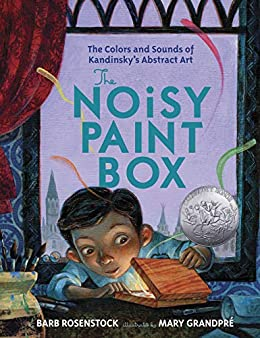 The Noisy Paint Box: The Colors and Sounds of Kandinsky's Abstract Art by [Barb Rosenstock, Mary GrandPre]