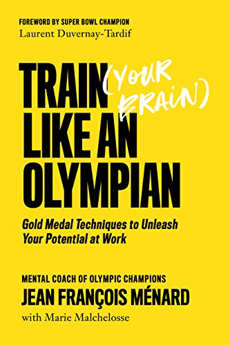 Train Your Brain Like an Olympian: Gold Medal Techniques to Unleash Your Potential at Work