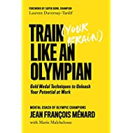 Train (Your Brain) Like an Olympian: Gold Medal Techniques to Unleash Your Potential at Work