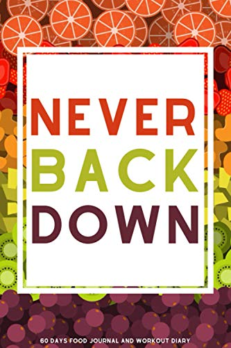 "Never Back Down: A 60 Days Food Journal and Workout Diary with Small Blank Lined Travel Notebook 6""x9""(Best Version of Yourself)"