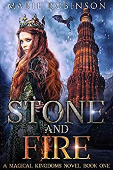 Stone and Fire: A Romantic Fantasy (Magical Kingdoms Book 1) by [Marie Robinson]