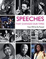 Speeches That Changed Our Times : From 1945 to the Present