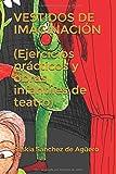 VESTIDOS DE IMAGINACION (Ejercicios prácticos y obras infantiles de teatro)