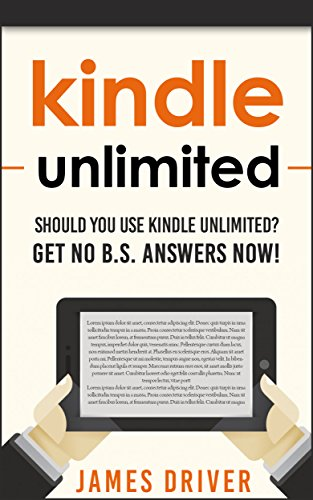 Kindle Unlimited: Should You Use Kindle Unlimited? Get No B.S. Answers Now! (Kindle Unlimited - Find Out If This Program is Right for You - Kindle Unlimited Program) (English Edition)