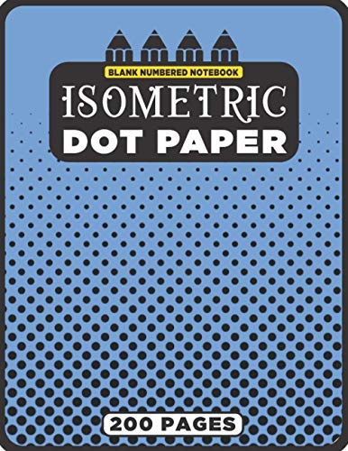 Isometric Dot Paper Notebook (200 Numbered Pages): A Light Gray Dots Isometric Graph Journal with Useful Subject List & Monthly Reminder (Dots ... Inch | 8.5'x11' - A4) All Dotted Cover n°36