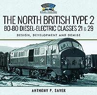 The North British Type 2 Bo-Bo Diesel-Electric Classes 21 & 29: Design, Development and Demise (Locomotive Portfolios)