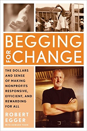 Begging for Change: The Dollars and Sense of Making Nonprofits Responsive, Efficient, and Rewarding for All