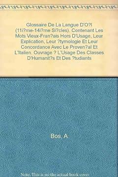 Glossaire de la Langue d'Oïl (11ième - 14ième Siècles). Contenant les Mots Vieux-Français hors d'Usage, leur Explication, leur Étymologie et leur Concordance avec le Provençal et l'Italien. Ouvrage à l'Usage des Classes d'Humanités et des Étudiants.