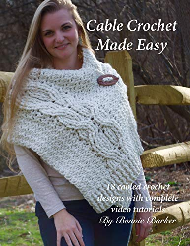 Cable Crochet Made Easy: 18 Cabled Crochet Project with Complete Video Tutorials!