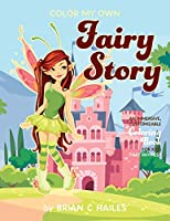 Color My Own Fairy Story: An Immersive, Customizable Coloring Book for Kids (That Rhymes!)