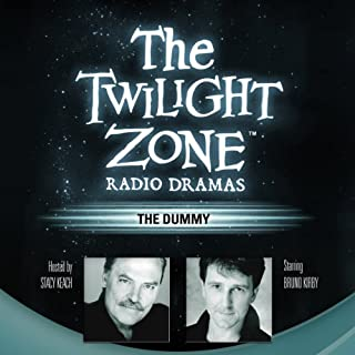 The Dummy     The Twilight Zone Radio Dramas              Written by:                                                                                                                                 Lee Polk,                                                                                        Rod Serling                               Narrated by:                                                                                                                                 Bruno Kirby,                                                                                        Stacy Keach                      Length: 36 mins     8 ratings     Overall 4.0