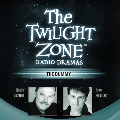 The Dummy     The Twilight Zone Radio Dramas              By:                                                                                                                                 Lee Polk,                                                                                        Rod Serling                               Narrated by:                                                                                                                                 Bruno Kirby,                                                                                        Stacy Keach                      Length: 36 mins     22 ratings     Overall 3.8