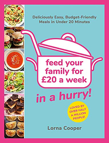 Feed Your Family For £20...In A Hurry!: Deliciously Easy, Budget-Friendly Meals in Under...