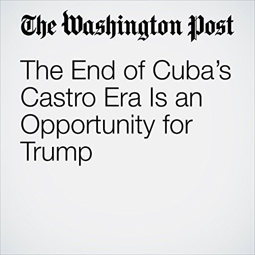 The End of Cuba's Castro Era Is an Opportunity for Trump copertina