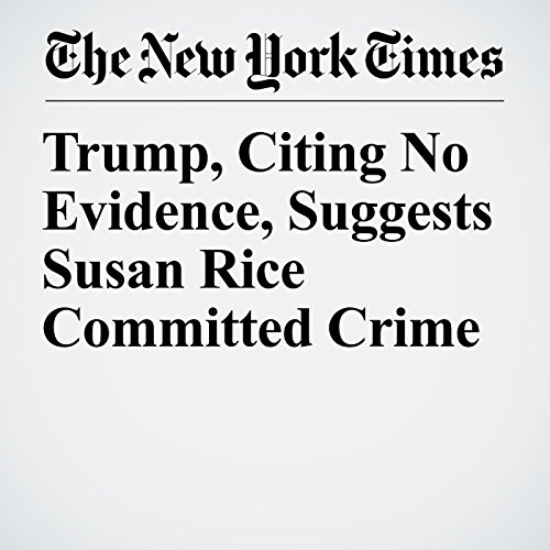 Trump, Citing No Evidence, Suggests Susan Rice Committed Crime copertina