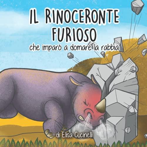 Il Rinoceronte Furioso che imparò a domare la Rabbia: Favola Illustrata per Bambini. La Storia di un Piccolo Rinoceronte Arrabbiato con Tutto e Tutti! La sua Parola preferita era il NO!