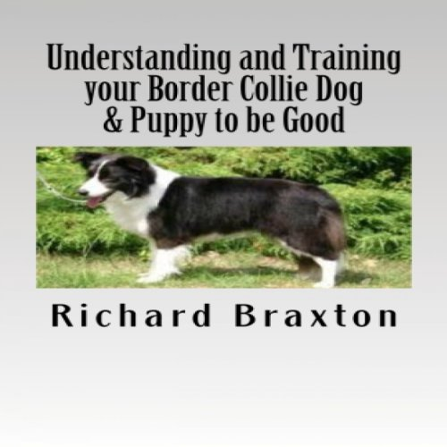 Understanding and Training Your Border Collie Dog & Puppy to be Good cover art