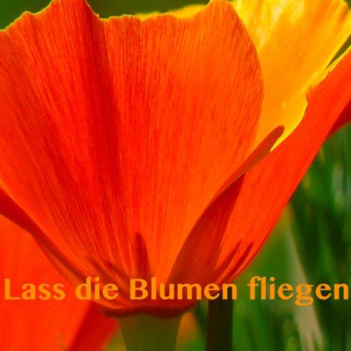 Lass die Blumen fliegen