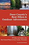 Door County s Best Hikes & Outdoor Adventures: 77 Hikes and Walks in the Best Natural Places in Door County, Wisconsin
