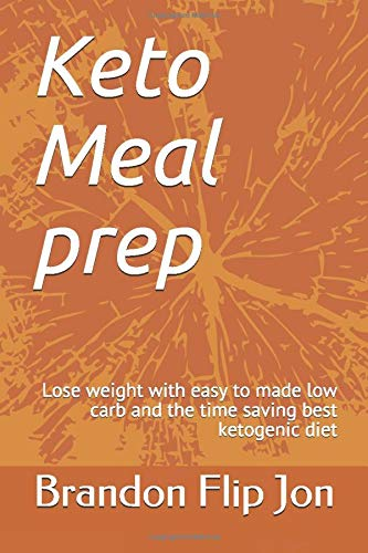 Keto Meal prep: Lose weight with easy to made low carb and the time saving best ketogenic diet