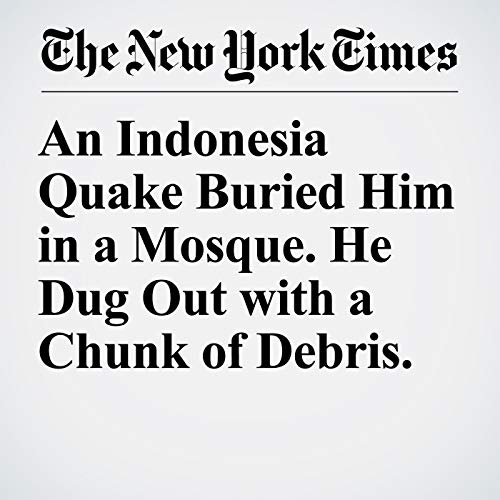 An Indonesia Quake Buried Him in a Mosque. He Dug Out with a Chunk of Debris. copertina