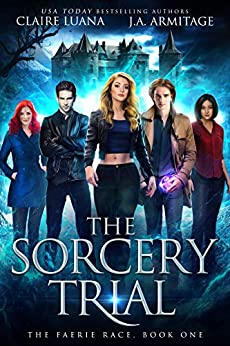The Sorcery Trial: A Fae Adventure Romance (The Faerie Race Book 1) by [J.A. Armitage, Claire Luana]