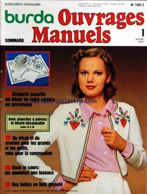 BURDA [No 1] du 01/01/1977 - OUVRAGES MANUELS BRODERIE ASSORTIE AU DECOR DE VOTRE SERVICE EN PORCELAINE - DU TRICOT ET DU CROCHET POUR LES GRANDS ET LES PETITS - ROBE POUR LA COMMUNION - LES DENTELLES AUX FUSEAUX - DES BOITES EN BOIS DEROULE - AVEC PLANCHE A PATRONS ET DESSIN