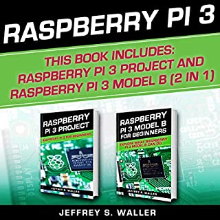 Raspberry Pi 3     2 in 1: Raspberry Pi 3 Project and Raspberry Pi 3 Model B              By:                                                                                                                                 Jeffrey S. Waller                               Narrated by:                                                                                                                                 Mark Norman                      Length: 5 hrs     25 ratings     Overall 4.7