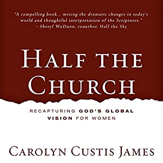 Half the Church     Recapturing God's Global Vision for Women              Auteur(s):                                                                                                                                 Carolyn Custis James                               Narrateur(s):                                                                                                                                 Ruth Bloomquist                      Durée: 6 h et 1 min     Pas de évaluations     Au global 0,0