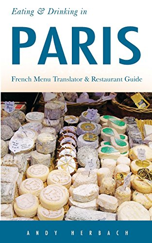 Eating & Drinking in Paris: French Menu Translator and Restaurant Guide (9th edition) (Europe Made Easy Travel Guides)