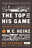 The Top of His Game: The Best Sportswriting of W. C. Heinz: A Library of America Special Publication (English Edition)