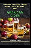 Discover The Beauty More Than A Taste With The New American Cider