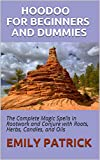 HOODOO FOR BEGINNERS AND DUMMIES: The Complete Magic Spells in Rootwork and Conjure with Roots, Herbs, Candles, and Oils