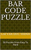 Bar Code Puzzle: 50 Puzzles From Easy To Hard (The Best New Puzzles Book 4) (English Edition)