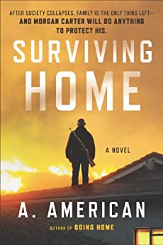 Surviving Home: A Novel (The Survivalist Series Book 2) by [A. American]