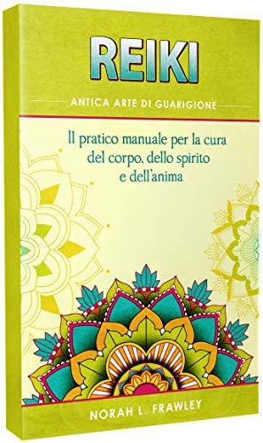 REIKI – ANTICA ARTE DI GUARIGIONE: Il pratico manuale per la cura del corpo, dello spirito e dell'anima.