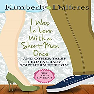 I Was in Love with a Short Man Once     And Other Tales from a Crazy Southern Irish Gal              By:                                                                                                                                 Kimberly J. Dalferes                               Narrated by:                                                                                                                                 Amanda Newcomb                      Length: 6 hrs and 56 mins     3 ratings     Overall 5.0
