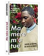 Ma mère m'a tué - Survivre au génocide des Tutsis au Rwanda d'Albert Nsengimana