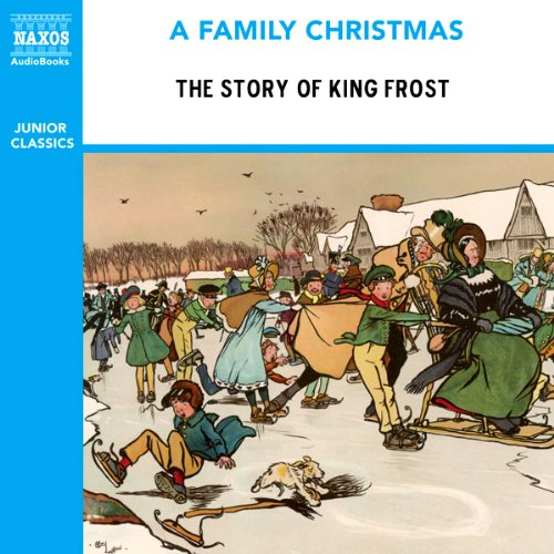 The Story of King Frost (from the Naxos Audiobook 'A Family Christmas') audiobook cover art